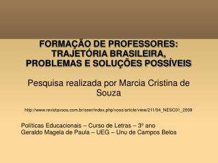 FORMAÇÃO DE PROFESSORES: TRAJETÓRIA BRASILEIRA, PROBLEMAS E SOLUÇÕES POSSÍVEIS