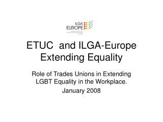ETUC  and ILGA-Europe Extending Equality