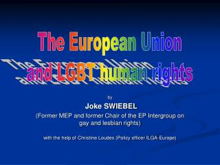 by Joke SWIEBEL (Former MEP and former Chair of the EP Intergroup on gay and lesbian rights)