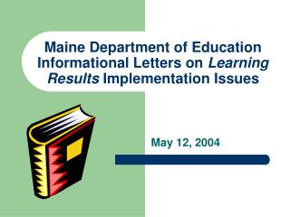 Maine Department of Education Informational Letters on  Learning Results  Implementation Issues