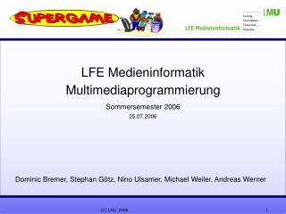 LFE Medieninformatik Multimediaprogrammierung Sommersemester 2006 25.07.2006