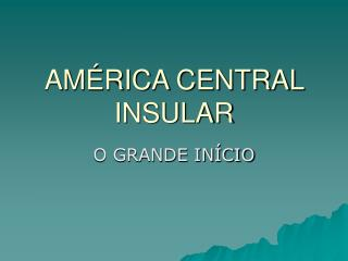 AM�RICA CENTRAL INSULAR