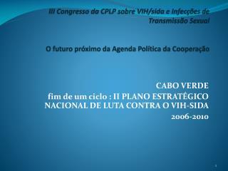 CABO VERDE  fim de um ciclo : II PLANO ESTRATÉGICO NACIONAL DE LUTA CONTRA O VIH-SIDA  2006-2010