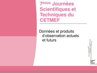 7 èmes  Journées Scientifiques et Techniques du CETMEF