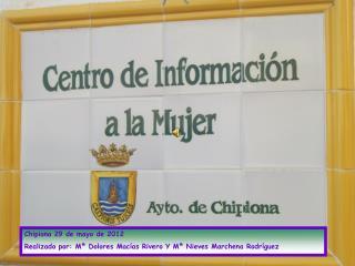 Chipiona 29 de mayo de 2012 Realizado por: M� Dolores Mac�as Rivero Y M� Nieves Marchena Rodr�guez