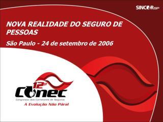 NOVA REALIDADE DO SEGURO DE PESSOAS São Paulo - 24 de setembro de 2006