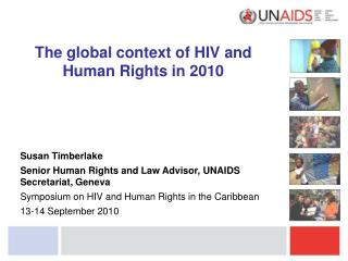 The global context of HIV and Human Rights in 2010 Susan Timberlake