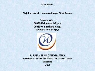 Etika Profesi Diajukan untuk memenuhi tugas Etika Profesi Disusun Oleh : 0608085-Ramdani  Gopur