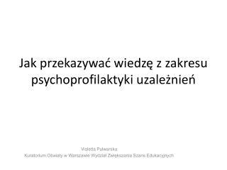 Jak przekazywać wiedzę z zakresu psychoprofilaktyki uzależnień