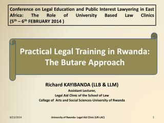 Richard KAYIBANDA (LLB & LLM) Assistant Lecturer, Legal Aid Clinic of the School of Law