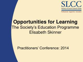 Opportunities for Learning The Society's Education Programme Elisabeth Skinner