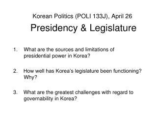 Korean Politics (POLI 133J) , April 26 Presidency & Legislature