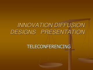 INNOVATION DIFFUSION  DESIGNS   PRESENTATION