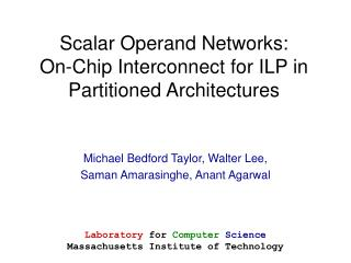 Scalar Operand Networks: On-Chip Interconnect for ILP in Partitioned Architectures