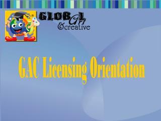 GAC Licensing Orientation