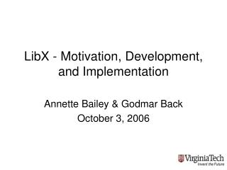 LibX - Motivation, Development, and Implementation