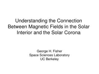Understanding the Connection Between Magnetic Fields in the Solar Interior and the Solar Corona