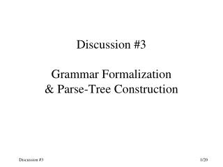 Discussion #3 Grammar Formalization & Parse-Tree Construction