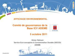 AFFICHAGE ENVIRONNEMENTAL Comité de gouvernance de la Base ICV ADEME 5 octobre 2011