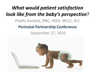 What would patient satisfaction  look like from the baby's perspective ?