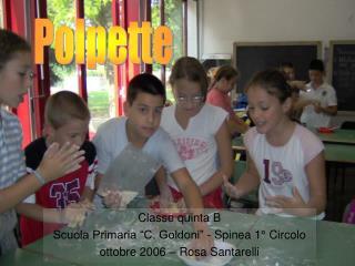 """Classe quinta B Scuola Primaria """"C. Goldoni"""" - Spinea 1° Circolo ottobre 2006 – Rosa Santarelli"""