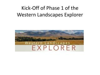 Kick-Off of Phase 1 of the  Western Landscapes Explorer