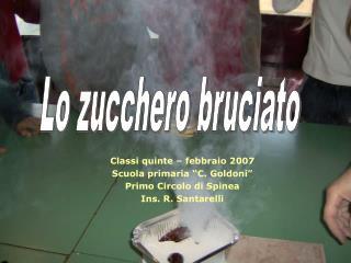 """Classi quinte – febbraio 2007 Scuola primaria """"C. Goldoni"""" Primo Circolo di Spinea"""