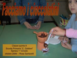 """Classe quinta A Scuola Primaria """"C. Goldoni"""" Spinea 1° Circolo ottobre 2006 – Rosa Santarelli"""