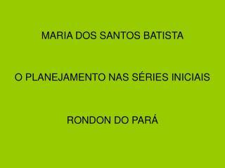 MARIA DOS SANTOS BATISTA