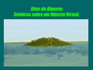 Ilhas de Alqueva: Crónicas sobre um Objecto Virtual