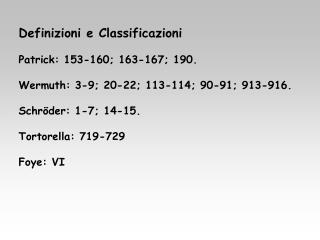 Definizioni e Classificazioni  Patrick: 153-160; 163-167; 190.  Wermuth: 3-9; 20-22; 113-114; 90-91; 913-916.  Schr der: