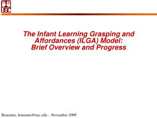 The Infant Learning Grasping and Affordances (ILGA) Model:  Brief Overview and Progress