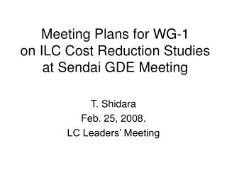 Meeting Plans for WG-1 on ILC Cost Reduction Studies  at Sendai GDE Meeting