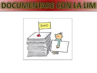 DOCUMENTARE CON LA LIM