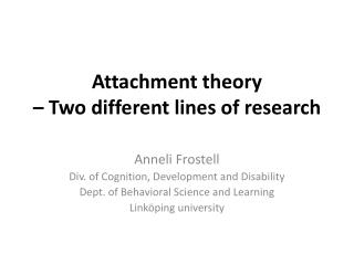 Attachment theory    Two different lines of research