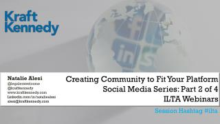 Creating Community to Fit Your Platform Social Media Series: Part 2 of 4 ILTA Webinars