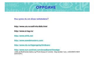 Hva synes du om disse nettstedene? uio.no/adl/info/dbib.html oi-lag.no/