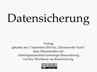 """Datensicherung Vortrag gehalten am 1. September 2010 im """"Gliesmaroder Turm"""" beim Monatstreffen der"""