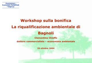 Workshop sulla bonifica La riqualificazione ambientale di Bagnoli Clementina Chieffo