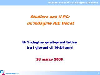 Studiare con il PC:  un'indagine AIE Docet  Un'indagine quali-quantitativa