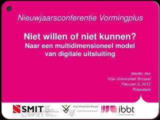 Mariën Ilse Vrije Universiteit Brussel Februari 3, 2012 Roeselare