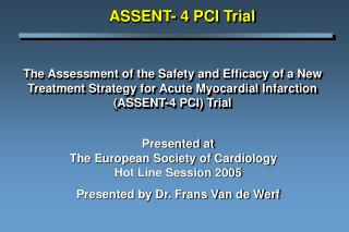The Assessment of the Safety and Efficacy of a New Treatment Strategy for Acute Myocardial Infarction ASSENT-4 PCI Trial