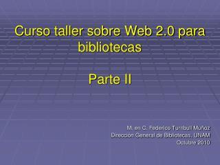 Curso taller sobre Web 2.0 para bibliotecas Parte II
