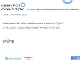Roma, 17 Novembre 2010 Nuovi scenari dai dati 2010 dell'Osservatorio Contenuti Digitali