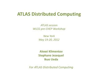 ATLAS  Distributed Computing  ATLAS session WLCG  pre-CHEP Workshop New  York May 19-20,  2012