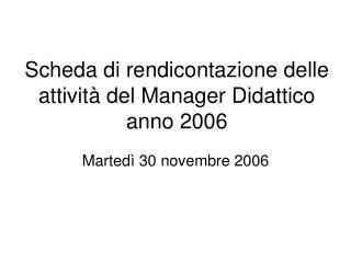 Scheda di rendicontazione delle attività del Manager Didattico anno 2006