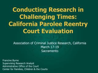Conducting Research in Challenging Times: California Parolee Reentry Court Evaluation