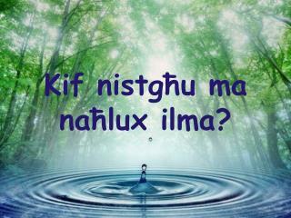 Kif nistg ħ u  ma  naħlux ilma?