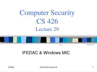 Computer Security  CS 426 Lecture 29