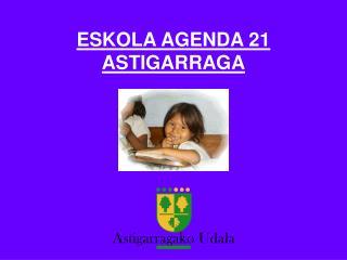ESKOLA AGENDA 21  ASTIGARRAGA